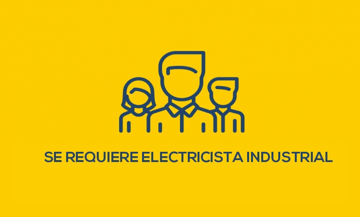 SE REQUIERE ELECTRICISTA INDUSTRIAL